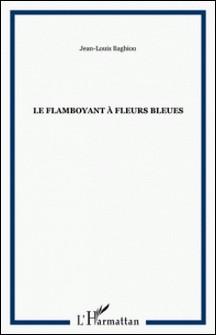 Le flamboyant à fleurs bleues-Jean-Louis Baghio'o