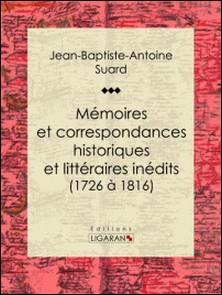 Mémoires et correspondances historiques et littéraires inédits (1726 à 1816)-Jean-Baptiste-Antoine Suard , Ligaran