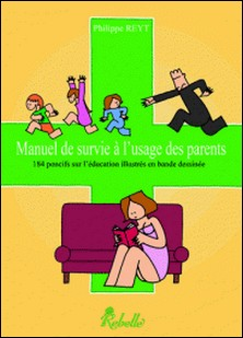 Manuel de survie à l'usage des parents - 184 poncifs sur l'éducation illustrés en bande dessinée-Philippe Reyt
