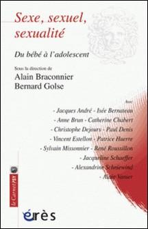 Sexe, sexuel, sexualité - Du bébé à l'adolescent-Alain Braconnier , Bernard Golse