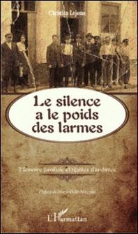 Le silence a le poids des larmes - Mémoire familiale et réalités d'archives-Christian Lejosne
