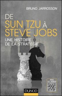 De Sun Tzu à Steve Jobs - Une histoire de la stratégie - Avec 20 vidéos-Bruno Jarrosson