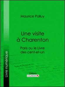 Une visite à Charenton - Paris ou le Livre des cent-et-un-Maurice Palluy , Ligaran