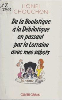 De la boulotique à la débilotique en passant par la Lorraine avec mes sabots-Lionel Chouchon