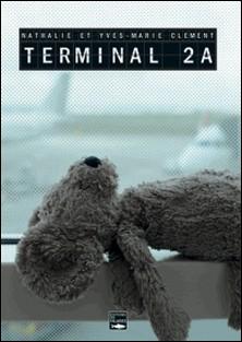 Terminal 2A - Un roman noir à glacer le sang-Nathalie Clément , Yves-Marie Clément