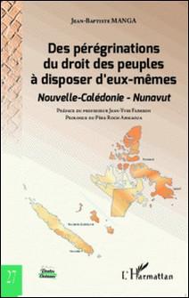 Des pérégrinations du droit des peuples à disposer d'eux-mêmes - Nouvelle-Calédonie, Nunavut-Jean-Baptiste Manga