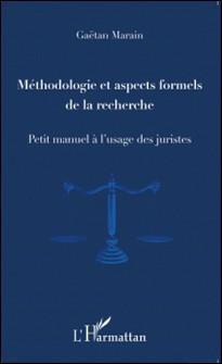 Méthodologie et aspects formels de la recherche - Petit manuel à l'usage des juristes-Gaëtan Marain