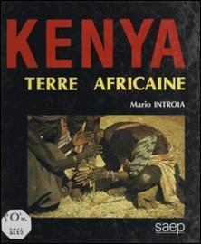 Le Kenya - Terre africaine-Denis Heyberger , Mario Introïa , Michel Hoerdt