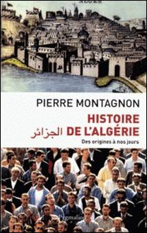 Histoire de l'Algérie - Des origines à nos jours-Pierre Montagnon