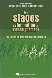 Les stages en formation à l'enseignement - Pratiques et perspectives théoriques-Enrique Correa Molina , Colette Gervais