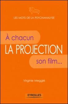 La projection - A chacun son film...-Virginie Megglé