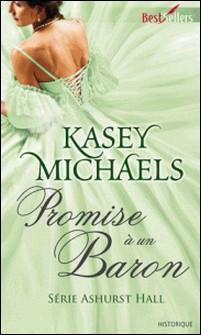 Promise à un baron - T4 - Ashurst Hall-Kasey Michaels