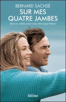 Sur mes quatre jambes - Le livre qui a inspiré le film En équilibre-Bernard Sachsé