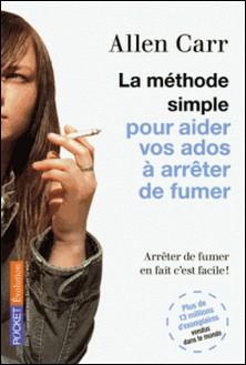 La méthode simple pour aider vos ados à arrêter de fumer-Allen Carr