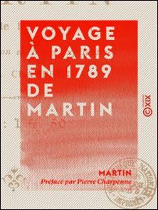 Voyage à Paris en 1789 de Martin - Faiseur de bas d'Avignon-Pierre Charpenne , Martin