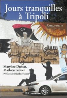 Jours tranquilles à Tripoli - Chroniques-Maryline Dumas , Mathieu Galtier , Nicolas Hénin