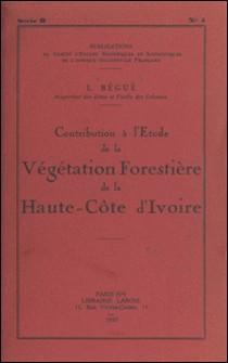 Contribution à l'étude de la végétation forestière de la Haute-Côte-d'Ivoire-L. Bégué