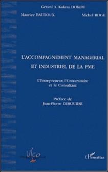 L'accompagnement managérial et industriel de la PME. L'entrepreneur, l'universitaire et le consultant-Gérard-A-Kokou Dokou , Maurice Baudoux , Michel Rogé