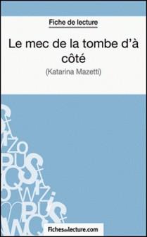 Le mec de la tombe d'à côté - Analyse complète de l'oeuvre-Amandine Lilois , fichesdelecture.com