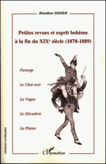 Petites revues et esprit bohème à la fin du XIXe siècle (1878-1889) - Panurge, Le chat noir, La Vogue, Le Décadent, La Plume-Bénédicte Didier