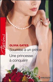 Soumise à un prince - Une princesse à conquérir-Olivia Gates
