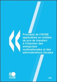 Principes de l'OCDE applicables en matière de prix de transfert à l'intention des entreprises multinationales et des administrations fiscales-OCDE