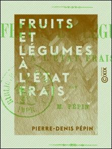 Fruits et légumes à l'état frais-Pierre-Denis Pépin
