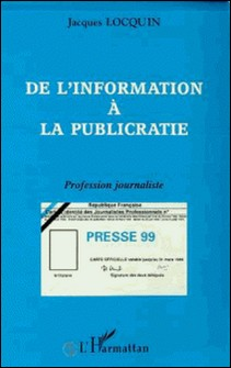 DE L'INFORMATION A LA PUBLICRATIE. Profession journaliste-Jacques Locquin