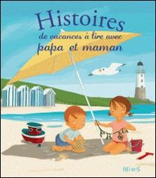 Histoires de vacances à lire avec papa et maman-Madeleine Brunelet , Marie Flusin , Christelle Chatel