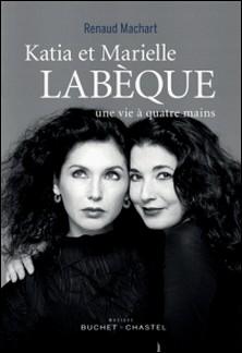 Katia et Marielle Labèque - Une vie à quatre mains-Renaud Machart