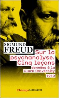 Sur la psychanalyse - Cinq leçons donnéees à la Clark University-Sigmund Freud