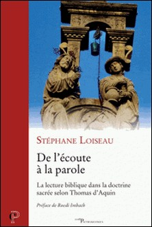 De l'écoute à la parole - La lecture biblique dans la doctrine sacrée selon Thomas d'Aquin-Stéphane Loiseau