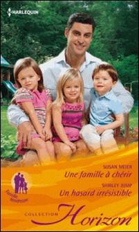 Une famille à chérir - Un hasard irrésistible-Susan Meier , Shirley Jump