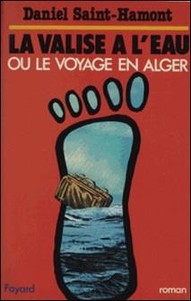 La Valise à l'eau ou le Voyage en Alger-Daniel Saint-Hamont