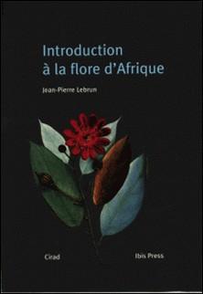 INTRODUCTION A LA FLORE D'AFRIQUE-Jean-Pierre Lebrun