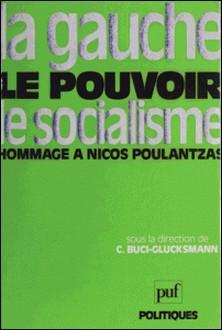 La Gauche, le pouvoir, le socialisme - Hommage à Nicos Poulantzas-Christine Buci-Glucksmann