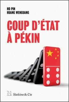 Coup d'État à Pékin - Sexe, meurtre et corruption en Chine-Ho Pin , Huang WenGuang , Georges Liébert