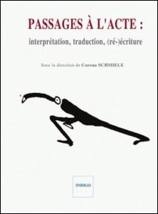 Passages à l'acte - Interprétation, traduction, (ré-)écriture-Corona Schmiele , Collectif