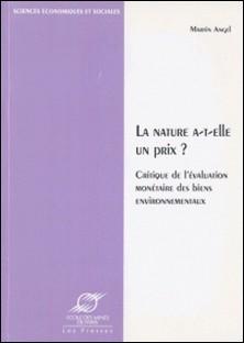 LA NATURE A-T-ELLE UN PRIX ? Critique de l'évaluation monétaire des biens environnementaux-Martin Angel