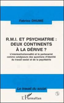 RMI et psychiatrie - Deux continents à la dérive ? L'interinstitutionnalité et le partenariat comme catalyseurs des questions d'identité du travail social et de la psychiatrie-Fabrice Dhume