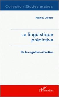 La linguistique prédictive - De la cognition à l'action-Mathieu Guidère