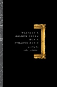 Wasps in a Golden Dream Hum a Strange Music-Asher Ghaffar , Tony Burgess