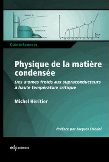 Physique de la matière condensée - Des atomes froids aux supraconducteurs à haute température critique-Michel Héritier