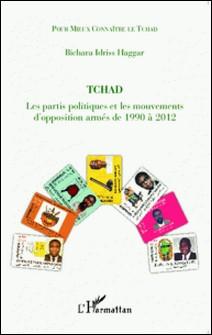 Tchad - Les partis politiques et les mouvements d'opposition armés de 1990 à 2012 : le multipartisme ou les fractures sociales-Bichara Idriss Haggar