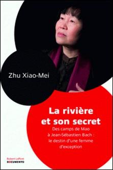 La rivière et son secret - Des camps de Mao à Jean-Sébastien Bach : le destin d'une femme d'exception-Xiao-Mei Zhu
