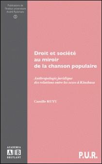 Droit et société au miroir de la chanson populaire - Anthropologie juridique des relations entre les sexes à Kinshasa-Camille Kuyu