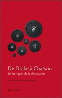 De Drake à Chatwin - Rhétoriques de la découverte-Frédéric Regard