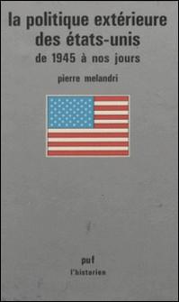La Politique extérieure des États-Unis, de 1945 à nos jours-Pierre Melandri