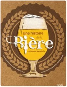 Une histoire de la bière en bande dessinée - La boisson la plus consommée au monde, depuis 7000 ans avant JC jusqu'à la révolution de la brasserie artisanale actuelle-Jonathan Hennessey , Mike Smith , Aaron McConnell