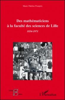 Des mathématiciens à la faculté des sciences de Lille - 1854-1971-Marie-Thérèse Pourprix